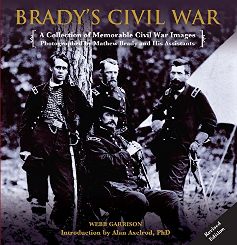9780762770755: Brady's Civil War: A Collection of Memorable Civil War Images Photographed by Mathew Brady and His Assistants