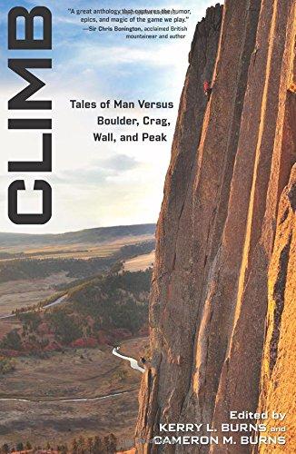 9780762771493: Climb: Tales Of Man Versus Boulder, Crag, Wall, And Peak