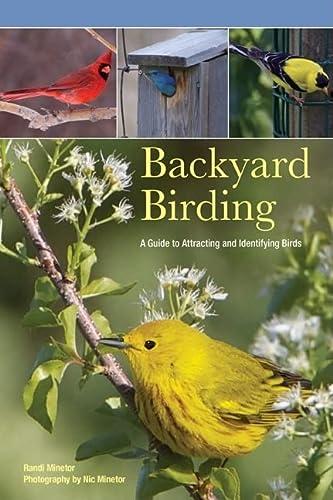 Backyard Birding: A Guide To Attracting And Identifying Birds: Randi Minetor