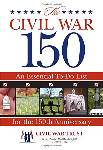 9780762772070: Civil War 150: An Essential To-Do List For The 150Th Anniversary