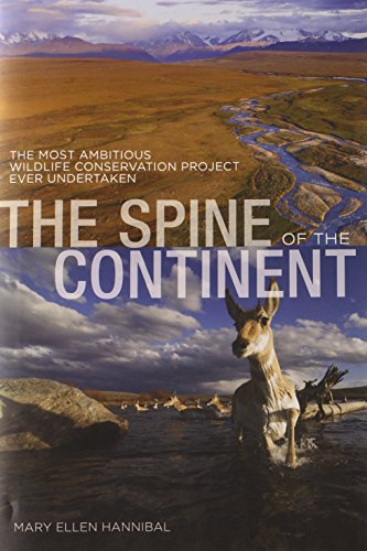 The Spine of the Continent; The Most Ambitious Wildlife Conservation Project Ever Undertaken: ...