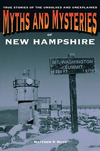 9780762772278: Myths and Mysteries of New Hampshire: True Stories Of The Unsolved And Unexplained (Myths and Mysteries Series)