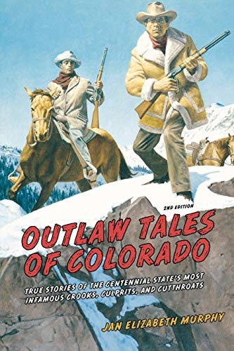 9780762772353: Outlaw Tales of Colorado : True Stories of the Centennial State's Most Infamous Crooks, Culprits, and Cutthroats