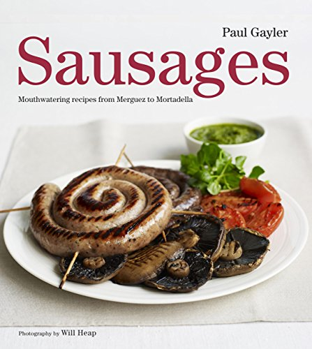 9780762772568: Sausages: Mouthwatering Recipes from Merguez to Mortadella