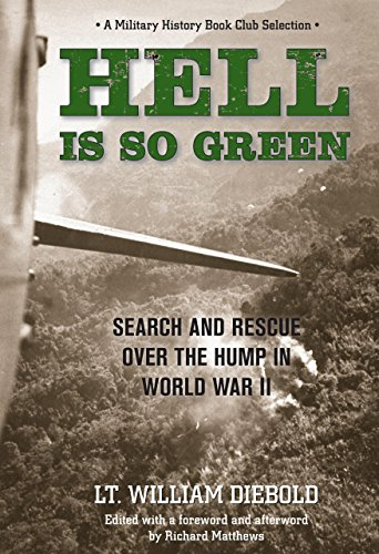 Hell Is So Green: Search And Rescue Over The Hump In World War II: William Diebold
