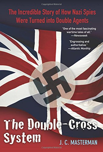 Double-Cross System: The Incredible Story Of How: J. C. Masterman