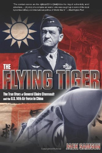 9780762772834: The Flying Tiger: The True Story of General Claire Chennault and the U.S. 14th Air Force in China