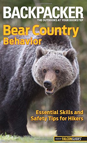 9780762772940: Backpacker magazine's Bear Country Behavior: Essential Skills And Safety Tips For Hikers (Backpacker Magazine Series)