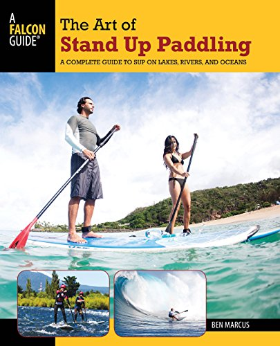 9780762773299: Art of Stand Up Paddling: A Complete Guide to Sup on Lakes, Rivers, and Oceans (How to Paddle Series)