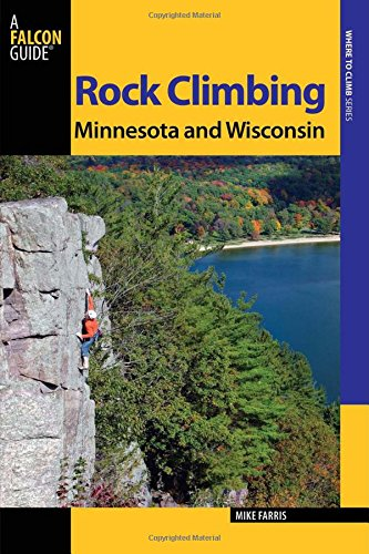 Rock Climbing Minnesota and Wisconsin (State Rock Climbing Series): Farris, Mike