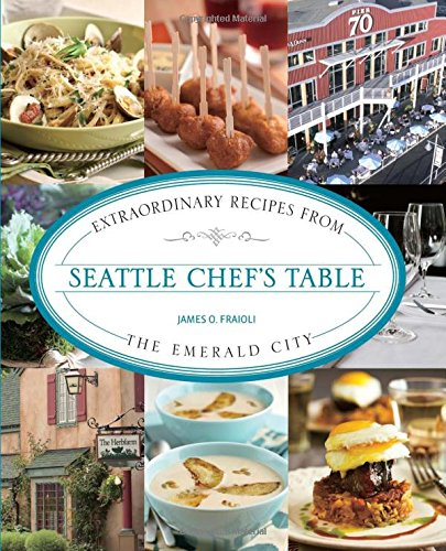 9780762773596: Seattle Chef's Table: Extraordinary Recipes from the Emerald City