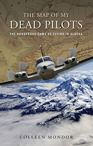 9780762773619: The Map of My Dead Pilots: The Dangerous Game of Flying in Alaska
