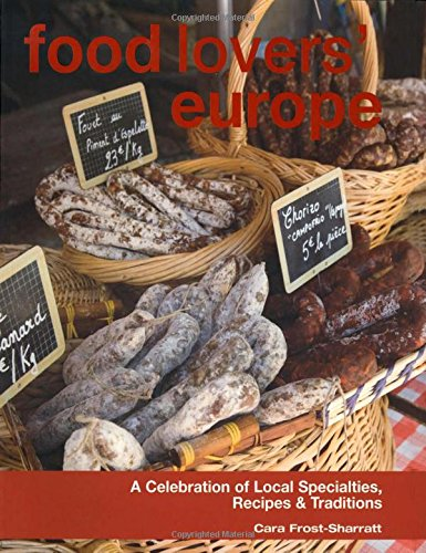 9780762773749: Food Lovers' Europe: A Celebration of Local Specialties, Recipes & Traditions