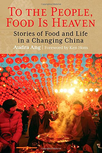 9780762773923: To the People, Food Is Heaven: Stories of Food and Life in a Changing China