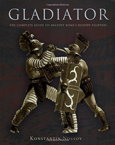 Gladiator: The Complete Guide to Ancient Rome's Bloody Fighters: Konstantin Nossov