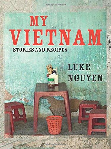 My Vietnam: Stories and Recipes (Hardcover): Luke Nguyen
