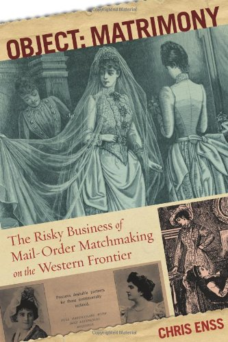 9780762773992: Object: Matrimony: The Risky Business Of Mail-Order Matchmaking On The Western Frontier