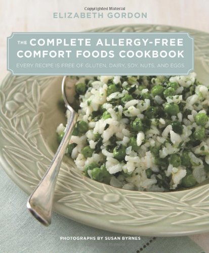 The Complete Allergy-Free Comfort Foods Cookbook: Every Recipe Is Free of Gluten, Dairy, Soy, Nut...