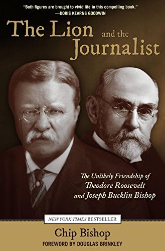 The Lion and the Jouralist; The Unlikely Friendship of Theodore Roosevelt and Joseph Bucklin Bishop