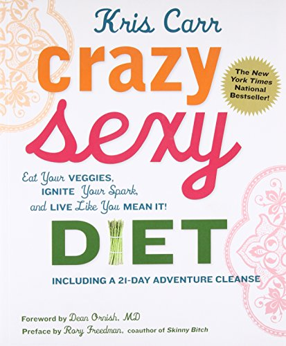 9780762777938: Crazy Sexy Diet: Eat Your Veggies, Ignite Your Spark, and Live Like You Mean it!