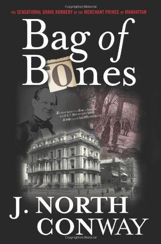 9780762778126: Bag of Bones: The Sensational Grave Robbery Of The Merchant Prince Of Manhattan