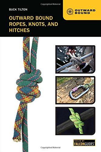 Outward Bound Ropes, Knots, and Hitches: Tilton, Buck