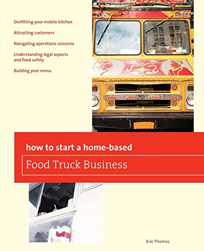 9780762778782: How To Start a Home-based Food Truck Business (Home-Based Business Series)