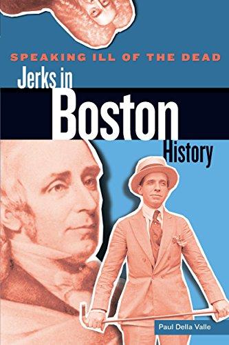 9780762779154: Speaking Ill of the Dead: Jerks in Boston History (Speaking Ill of the Dead: Jerks in Histo)