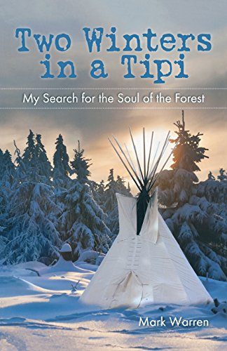 Two Winters in a Tipi: My Search For The Soul Of The Forest (0762779225) by Mark Warren