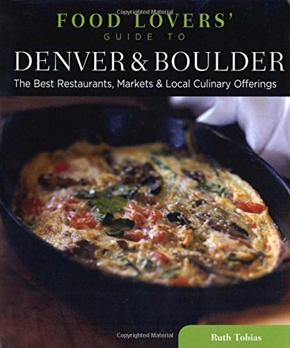 9780762779420: Food Lovers' Guide to® Denver & Boulder: The Best Restaurants, Markets & Local Culinary Offerings (Food Lovers' Series)