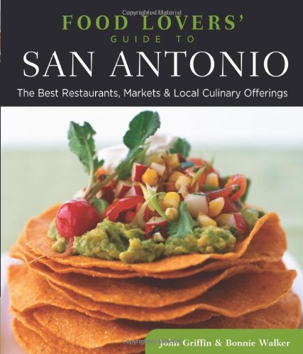 9780762779468: Food Lovers' Guide to® San Antonio: The Best Restaurants, Markets & Local Culinary Offerings (Food Lovers' Series)