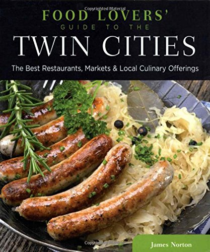 9780762779482: Food Lovers' Guide to the Twin Cities: The Best Restaurants, Markets & Local Culinary Offerings (Food Lovers' Series)