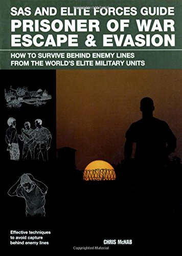 9780762779895: SAS and Elite Forces Guide Prisoner of War Escape & Evasion: How to Survive Behind Enemy Lines from the World's Elite Military Units