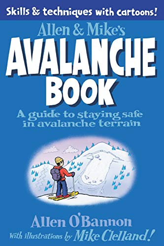 9780762779994: Allen & Mike's Avalanche Book: A Guide to Staying Safe in Avalanche Terrain