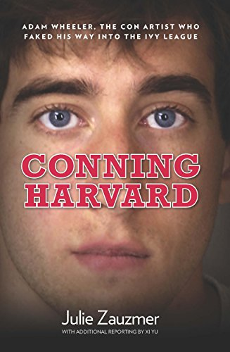 9780762780020: Conning Harvard: Adam Wheeler, the Con Artist Who Faked His Way into the Ivy League