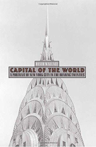 9780762780150: Capital of the World: A Portrait of New York City in the Roaring Twenties