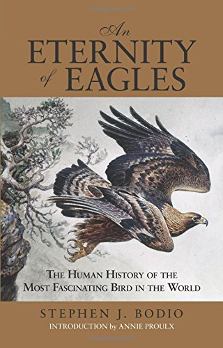 An Eternity of Eagles. The Human History Of The Most Fascinating Bird In The World