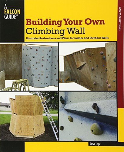9780762780235: Building Your Own Climbing Wall: Illustrated Instructions And Plans For Indoor And Outdoor Walls (How To Climb Series)