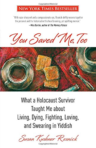9780762780389: You Saved Me, Too: What A Holocaust Survivor Taught Me About Living, Dying, Fighting, Loving, and Swearing in Yiddish