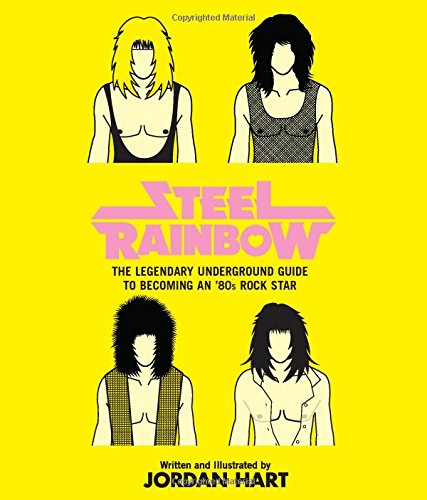 9780762780730: Steel Rainbow: The Legendary Underground Guide to Becoming an '80s Rock Star