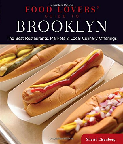 9780762780747: Food Lovers' Guide to Brooklyn: The Best Restaurants, Markets & Local Culinary Offerings (Food Lovers' Series)