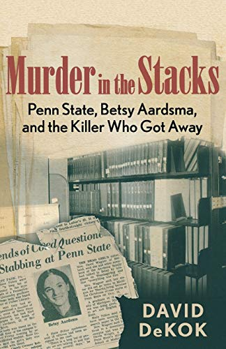 9780762780877: Murder in the Stacks: Penn State, Betsy Aardsma, and the Killer Who Got Away