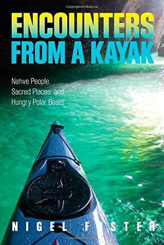 9780762781065: Encounters from a Kayak: Native People, Sacred Places, and Hungry Polar Bears