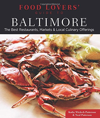 Food Lovers' Guide To® Baltimore The Best Restaurants, Markets & Local Culinary Offerings