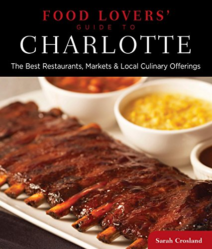 9780762781102: Food Lovers' Guide to Charlotte: The Best Restaurants, Markets & Local Culinary Offerings (Food Lovers' Series)