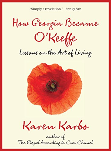 HOW GEORGIA BECAME O'KEEFFE: Lessons On The Art Of Living (Signed)