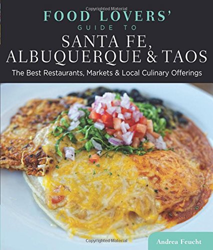 9780762781553: Food Lovers' Guide to® Santa Fe, Albuquerque & Taos: The Best Restaurants, Markets & Local Culinary Offerings (Food Lovers' Series)