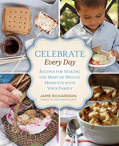 9780762782345: Celebrate Every Day: Recipes For Making the Most of Special Moments with Your Family