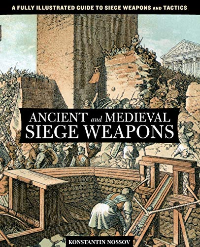 9780762782642: Ancient and Medieval Siege Weapons: A Fully Illustrated Guide To Siege Weapons And Tactics