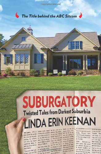 9780762782918: Suburgatory: Life Trapped among the Manicured Moms, Barely There Dads, and Nightmare Neighbors